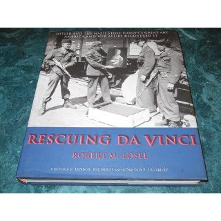 Rescuing Da Vinci: Hitler and the Nazis Stole Europe's Great Art   America and Her Allies Recovered It (9780977434909): Robert M. Edsel: Books