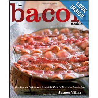 The Bacon Cookbook More than 150 Recipes from Aroud the World for Everyone's Favorite Food James Villas 9780470042823 Books