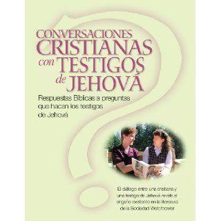 CONVERSACIONES CRISTIANAS CON TESTIGOS DE JEHOV�: Respuestas B�blicas a preguntas que hacen los testigos de Jehov� (Christian Conversations with JWs Spanish Edition): Christina R (Harvey) Darlington: 9781492840497: Books