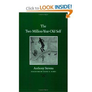 The Two Million Year Old Self (Carolyn and Ernest Fay Series in Analytical Psychology): Anthony Stevens, David H. Rosen: 9781585444953: Books