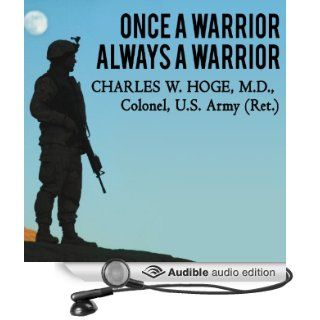Once a Warrior   Always a Warrior: Navigating the Transition from Combat to Home   Including Combat Stress, PTSD, and mTBI (Audible Audio Edition): Charles W. Hoge, John Pruden: Books
