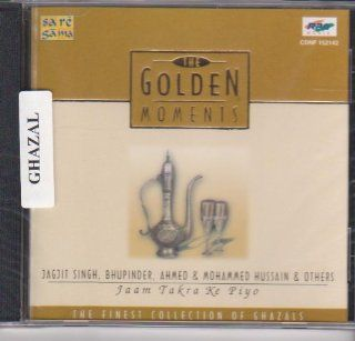 The Golden Moments (Jaam Takra Ke Piyo)  Jagjit Singh , Bhupinder , Ahmed & Mohammed Hussain & Others: Music