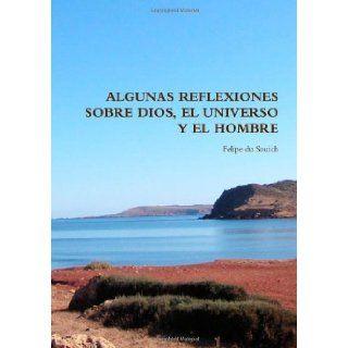 Algunas Reflexiones Sobre Dios, El Universo Y El Hombre (Spanish Edition): Felipe Du Souich: 9781447527213: Books