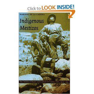 Indigenous Mestizos The Politics of Race and Culture in Cuzco, Peru, 1919–1991 (Latin America Otherwise) Marisol de la Cadena 9780822324201 Books