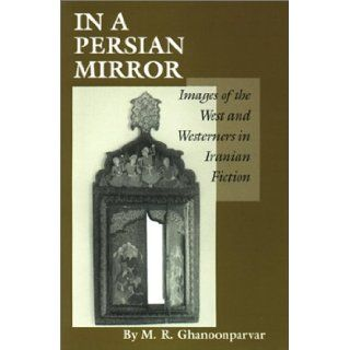 In a Persian Mirror: Images of the West and Westerners in Iranian Fiction: M.R. Ghanoonparvar: 9780292727618: Books