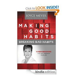 Making Good Habits, Breaking Bad Habits: 14 New Behaviors That Will Energize Your Life   Kindle edition by Joyce Meyer. Religion & Spirituality Kindle eBooks @ .