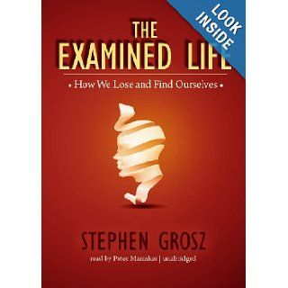 The Examined Life: How We Lose and Find Ourselves: Stephen Grosz, Peter Marinker: 9781482927665: Books