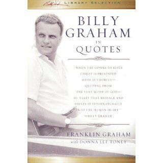 Billy Graham in Quotes Franklin Graham, Donna Lee Toney, Billy Graham Books
