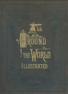 All Round The World An Illustrated Record of Voyages, Travels And Adventures In All Parts Of The Globe. Volumes I, II, III, IV, [in 2 volumes] W.F. [Editor] Ainsworth, Bayard, Jules Noel and others Gustave Dore Books