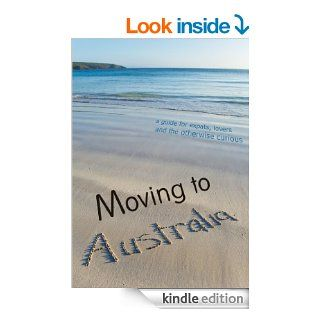 Moving to Australia A Guide for Expats, Lovers and the Otherwise Curious eBook Andrea Spirov Kindle Store