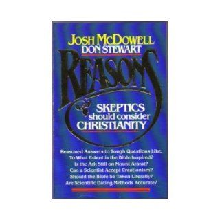 Reasons Why Skeptics Ought to Consider Christianity Josh McDowell, Don Stewart 9780918956989 Books
