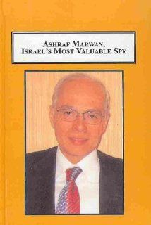 Ashraf Marwan, Israel's Most Valuable Spy: How the Mossad Recruited Nasser's Own Son in law: Ephraim Kahana, Richard R. Valcourt, Nigel West: 9780773436121: Books