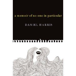 A Memoir Of No One In Particular: Daniel Harris: 9780465028450: Books