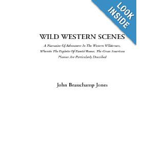 Wild Western Scenes (A Narrative Of Adventures In The Western Wilderness, Wherein The Exploits Of Daniel Boone, The Great American Pioneer Are Particularly Described): John Beauchamp Jones: 9781414241302: Books