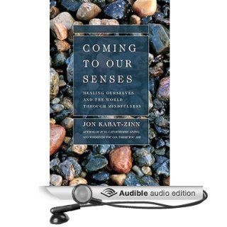 Coming to Our Senses Healing Ourselves and the World Through Mindfulness (Audible Audio Edition) Jon Kabat Zinn Books