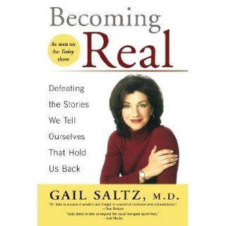 Becoming Real: Defeating the Stories We Tell Ourselves That Hold Us Back: Gail Saltz: 9781594480829: Books