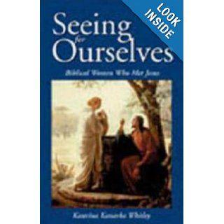 Seeing for Ourselves Biblical Women Who Met Jesus Katerina Katsarka Whitley, Katerina Katsarka Whitley 9780819218902 Books