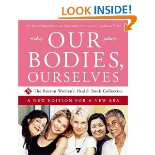 Our Bodies, Ourselves: A New Edition for a New Era: Boston Women's Health Book Collective, Judy Norsigian: 9780743256117: Books