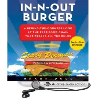 In N Out Burger: A Behind the Counter Look at the Fast Food Chain That Breaks All the Rules (Audible Audio Edition): Stacy Perman, Loren Lester: Books