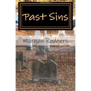 Past Sins: Morgan Rodgers: 9781480251755: Books