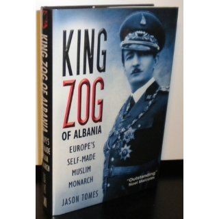 King Zog of Albania: Europe's Self Made Muslim Monarch: Jason Tomes: 9780814782835: Books