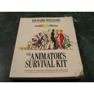 The Animator's Survival Kit: A Manual of Methods, Principles and Formulas for Classical, Computer, Games, Stop Motion and Internet Animators: Richard Williams: 9780865478978: Books
