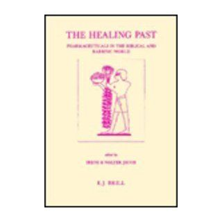The Healing Past Pharmaceuticals in the Biblical and Rabbinic World (Studies in Ancient Medicine) Walter Jacob, Irene Jacob 9789004096431 Books