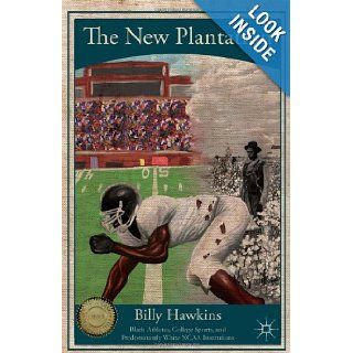 The New Plantation Black Athletes, College Sports, and Predominantly White NCAA Institutions Billy Hawkins 9781137035349 Books