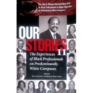 Our Stories II: The Experiences of Black Professionals on Predominantly White Campuses: Sherwood Smith, Mordean Taylor Archer, President Dr. Kenneth B. Durgans: 9780971888814: Books