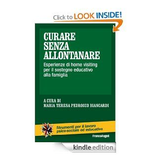 Curare senza allontanare. Esperienze di home visiting per il sostegno educativo alla famiglia (Strumenti per il lavoro psico sociale ed educativo) (Italian Edition)   Kindle edition by AA.VV., Maria Teresa Pedrocco Biancardi. Health, Fitness & Dieting