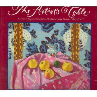 The Artist's Table A Cookbook by Master Chefs Inspired by Paintings in the National Gallery of Art Carol Eron 9780002250719 Books