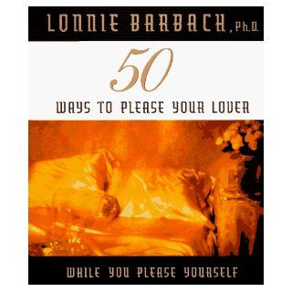 50 Ways to Please Your Lover While You Please Yourself Lonnie Barbach 9780525942719 Books