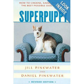 Superpuppy: How to Choose, Raise, and Train the Best Possible Dog for You (How to Choose, Raise, and Train the Best Possible Dog for You): Daniel Pinkwater, Jill Pinkwater: 9780618130504:  Children's Books