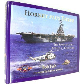 Hornet Plus Three: The Story of the Apollo 11 Recovery: Bob Fish: 9780974961071: Books