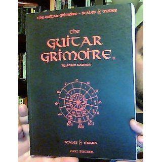 The Guitar Grimoire A Compendium of Formulas for Guitar Scales and Modes Adam Kadmon 0798408021719 Books