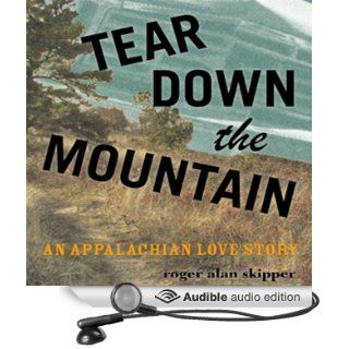 Tear Down the Mountain: An Appalachian Love Story (Audible Audio Edition): Roger Alan Skipper, Daniel May: Books