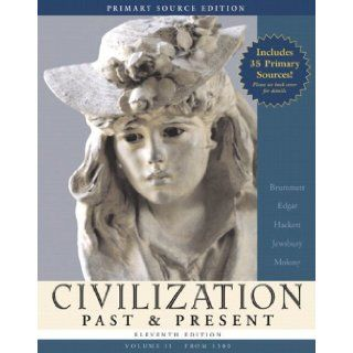 Civilization Past & Present, Volume II (from 1300), Primary Source Edition (with Study Card) (11th Edition) (MyHistoryLab Series) (9780205558438): Palmira J. Brummett, Robert R. Edgar, Neil J. Hackett, George F. Jewsbury, Barbara S. Molony: Books