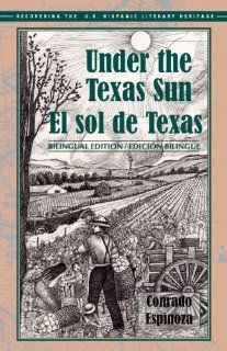 El sol de Texas/ Under the Texas Sun (Recovering the Us Hispanic Literary Heritage): Conrado Espinoza, Ethriam Cash Brammer de Gonzales, John Pluecker: Books