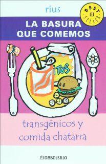 La basura que comemos. Transgenicos y comida chatarra (Spanish Edition): Rius: 9789708103442: Books