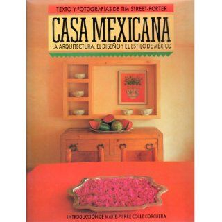 Casa mexicana/ Mexican House: La Arquitectura, El Diseno Y El Estilo De Mexico/ the Architecture, Design, and Style of Mexico (Spanish Edition): Tim Street Porter: 9789681840358: Books