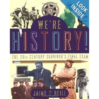 We're History!: The 20th Century Survivor's Final Exam: Jaime O'neill: 9780684829227: Books