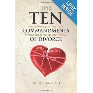 The Ten Commandments of Divorce: How to leave your marriage without breaking up your family: Donna Martini: 9780615470566: Books
