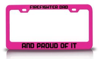 FIREFIGHTER DAD AND PROUD OF IT Military Patriotic S.Steel Metal License Plate Frame Pink: Automotive