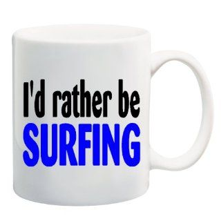 I'D RATHER BE SURFING Mug Cup   11 ounces : Surfer Coffee Mug : Everything Else