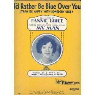I'd Rather Be Blue Over You Than Be Happy with Somebody Else (Cover Photo Fannie Brice) Billy Rose, Fred Fisher, Fannie Brice Books