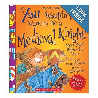 You Wouldn't Want to Be a Medieval Knight!: Armor You'd Rather Not Wear: Fiona MacDonald, David Salariya, David Antram: 9780531238516:  Kids' Books