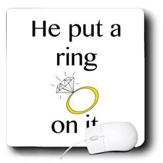 mp_123087_1 EvaDane   Funny Quotes   He put a ring on it. Engagement Ring. Wedding. Bride to be. Bachelorette.   Mouse Pads : Engagement Gifts : Office Products