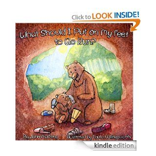 What Should I Put on My Feet to Go Run?  A Barefoot Running Book for Kids eBook: John McClung, Laura Hollingsworth: Kindle Store