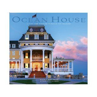 Ocean House: Living and Cooking Through the Seasons: Ocean House, Chip Riegel, Patrick O'Connell: 9780615633343: Books