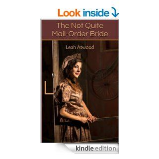 The Not Quite Mail Order Bride (Mail Order Matches)   Kindle edition by Leah Atwood. Romance Kindle eBooks @ .